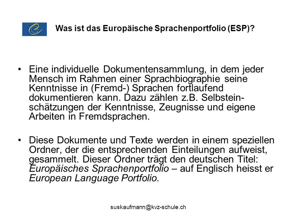 suskaufmann@kvz-schule.ch Eine individuelle Dokumentensammlung, in dem jeder Mensch im Rahmen einer Sprachbiographie seine Kenntnisse in (Fremd-) Spra