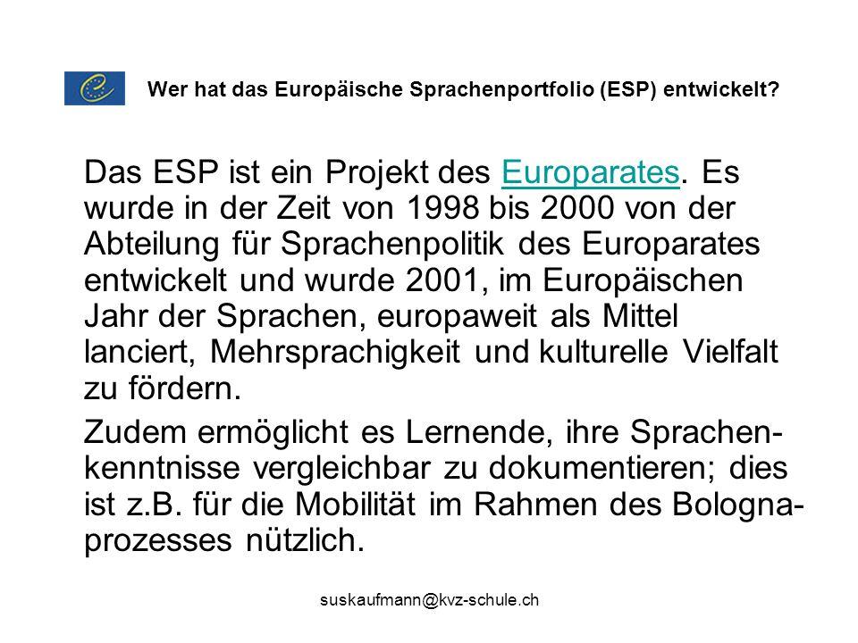 suskaufmann@kvz-schule.ch Das ESP ist ein Projekt des Europarates. Es wurde in der Zeit von 1998 bis 2000 von der Abteilung für Sprachenpolitik des Eu