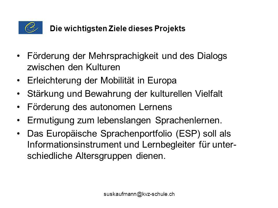 suskaufmann@kvz-schule.ch Förderung der Mehrsprachigkeit und des Dialogs zwischen den Kulturen Erleichterung der Mobilität in Europa Stärkung und Bewa