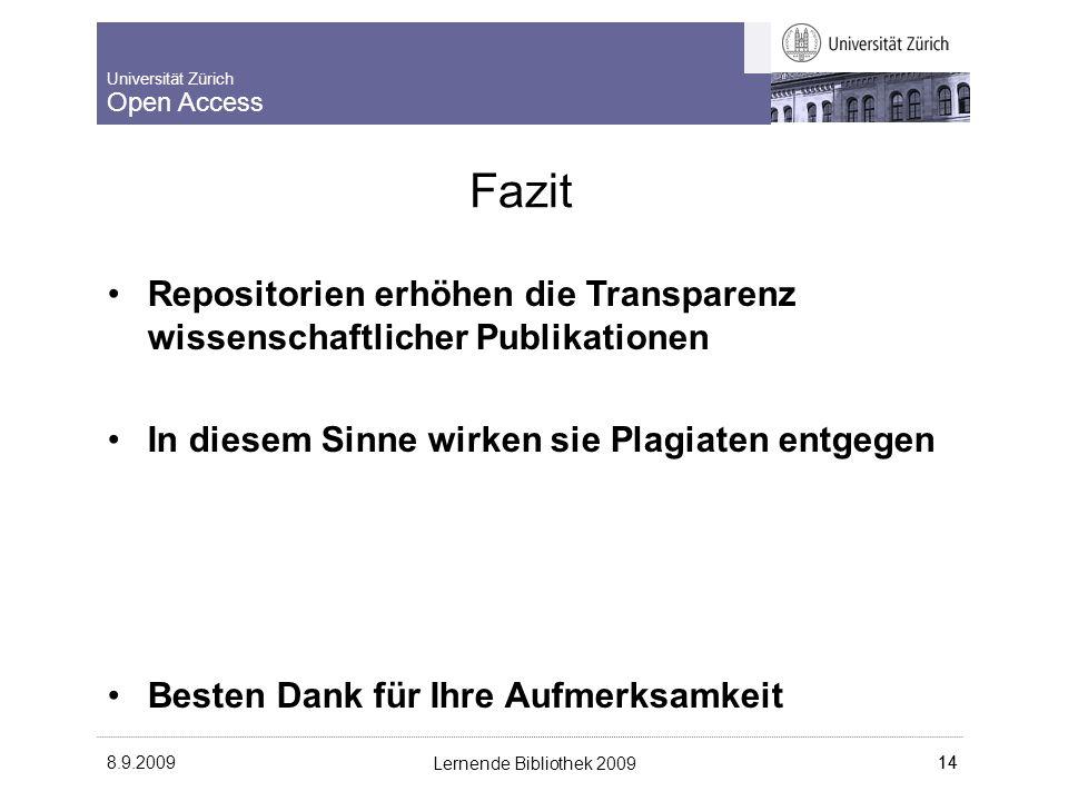 Universität Zürich Open Access 8.9.2009 Lernende Bibliothek 2009 14 Fazit Repositorien erhöhen die Transparenz wissenschaftlicher Publikationen In diesem Sinne wirken sie Plagiaten entgegen Besten Dank für Ihre Aufmerksamkeit