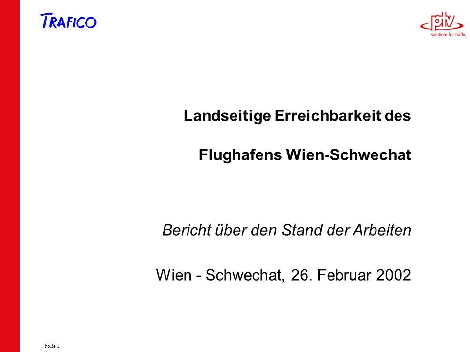 Folie 1 Landseitige Erreichbarkeit des Flughafens Wien-Schwechat Bericht über den Stand der Arbeiten Wien - Schwechat, 26. Februar 2002