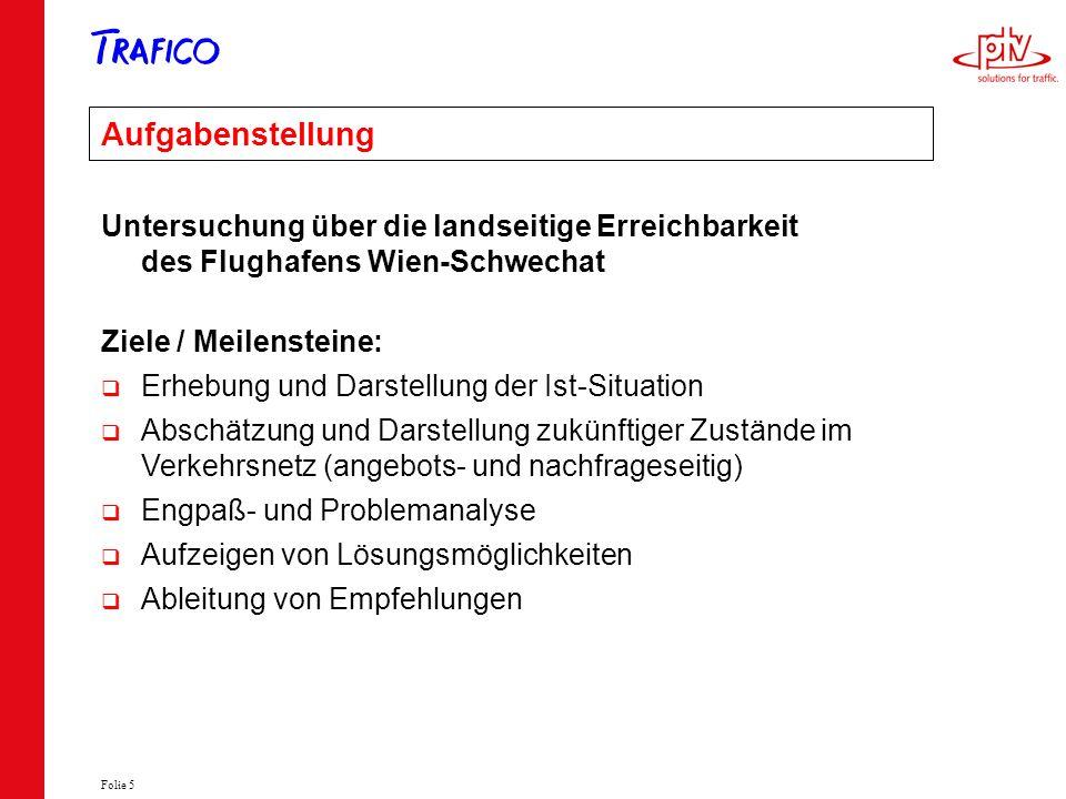 Folie 5 Aufgabenstellung Untersuchung über die landseitige Erreichbarkeit des Flughafens Wien-Schwechat Ziele / Meilensteine: Erhebung und Darstellung
