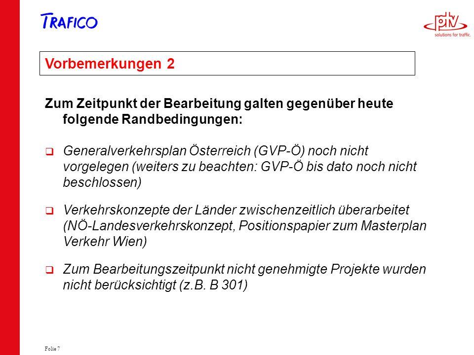 Folie 7 Vorbemerkungen 2 Zum Zeitpunkt der Bearbeitung galten gegenüber heute folgende Randbedingungen: Generalverkehrsplan Österreich (GVP-Ö) noch ni