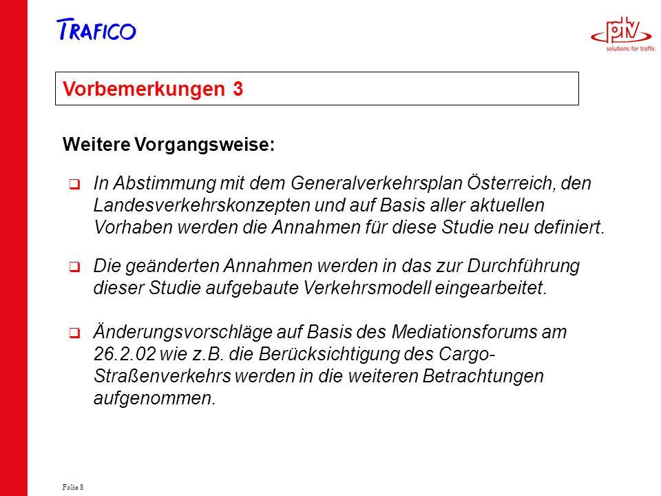 Folie 8 Vorbemerkungen 3 Weitere Vorgangsweise: In Abstimmung mit dem Generalverkehrsplan Österreich, den Landesverkehrskonzepten und auf Basis aller