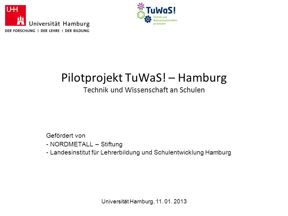 Universität Hamburg, 11.01. 2013 Pilotprojekt TuWaS.