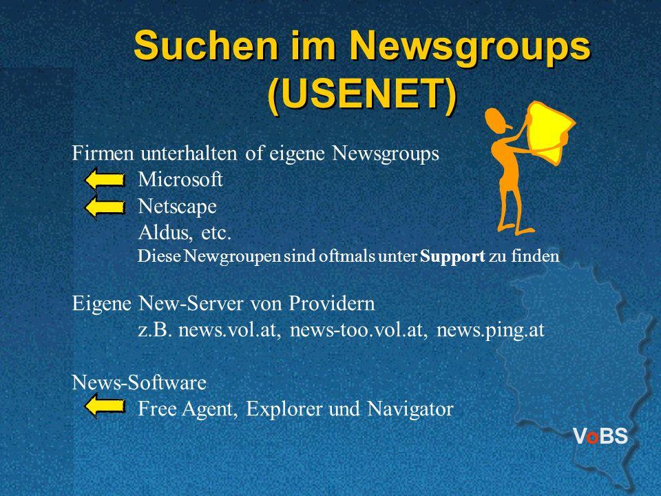 VoBS Suchen im Newsgroups (USENET) Suchen im Newsgroups (USENET) Firmen unterhalten of eigene Newsgroups Microsoft Netscape Aldus, etc. Diese Newgroup