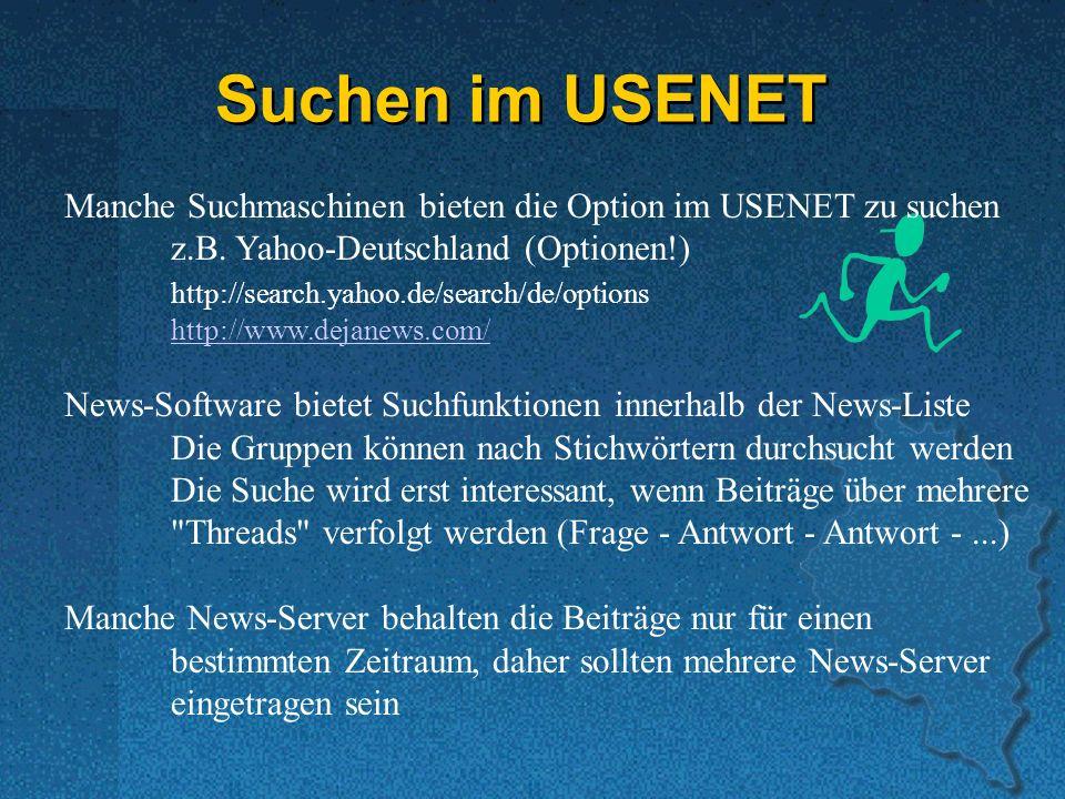 Suchen im USENET Manche Suchmaschinen bieten die Option im USENET zu suchen z.B. Yahoo-Deutschland (Optionen!) http://search.yahoo.de/search/de/option