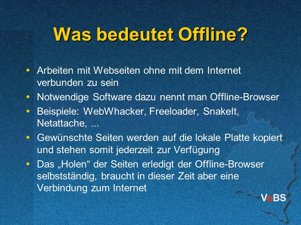 VoBS Was bedeutet Offline? Arbeiten mit Webseiten ohne mit dem Internet verbunden zu sein Notwendige Software dazu nennt man Offline-Browser Beispiele