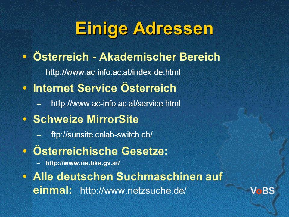 VoBS Einige Adressen Österreich - Akademischer Bereich http://www.ac-info.ac.at/index-de.html Internet Service Österreich –http://www.ac-info.ac.at/service.html Schweize MirrorSite –ftp://sunsite.cnlab-switch.ch/ Österreichische Gesetze: –http://www.ris.bka.gv.at/ Alle deutschen Suchmaschinen auf einmal: http://www.netzsuche.de/