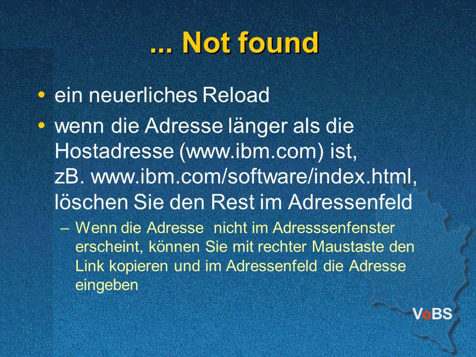 VoBS... Not found ein neuerliches Reload wenn die Adresse länger als die Hostadresse (www.ibm.com) ist, zB. www.ibm.com/software/index.html, löschen S