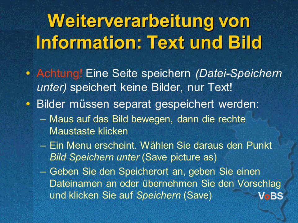 VoBS Weiterverarbeitung von Information: Text und Bild Achtung! Eine Seite speichern (Datei-Speichern unter) speichert keine Bilder, nur Text! Bilder