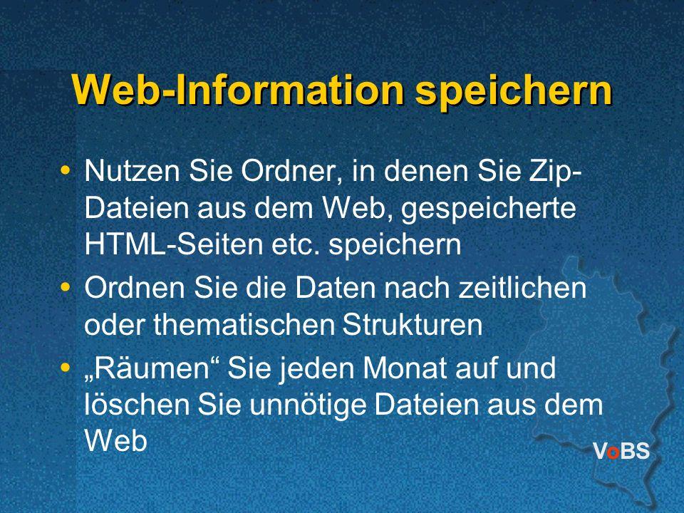 VoBS Web-Information speichern Nutzen Sie Ordner, in denen Sie Zip- Dateien aus dem Web, gespeicherte HTML-Seiten etc. speichern Ordnen Sie die Daten