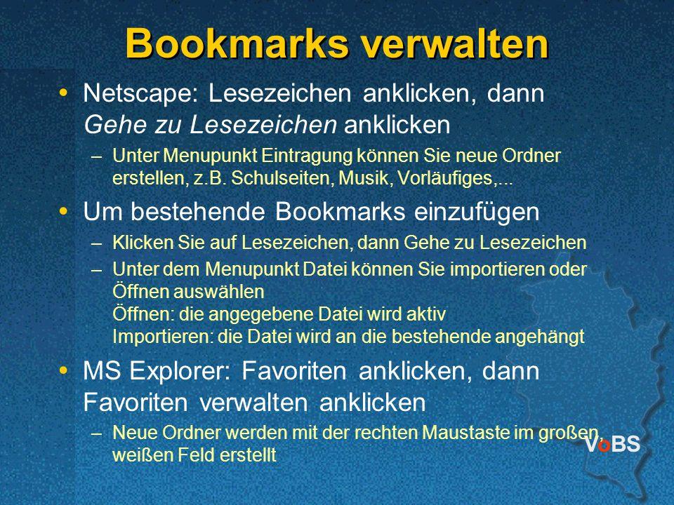 VoBS Netscape: Lesezeichen anklicken, dann Gehe zu Lesezeichen anklicken –Unter Menupunkt Eintragung können Sie neue Ordner erstellen, z.B. Schulseite