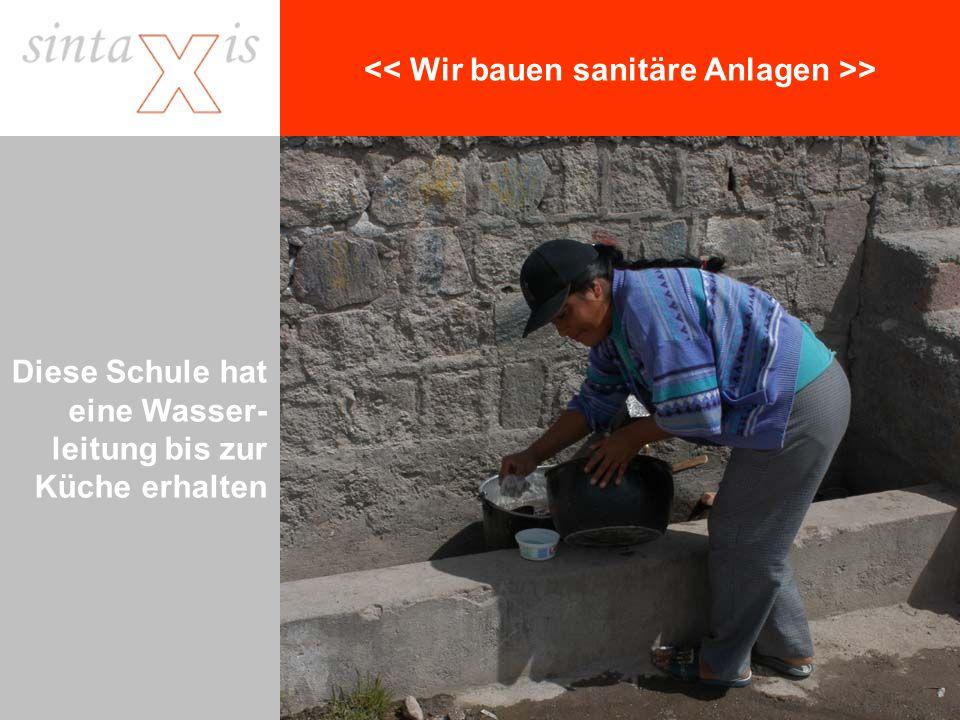 > Diese Schule hat eine Wasser- leitung bis zur Küche erhalten