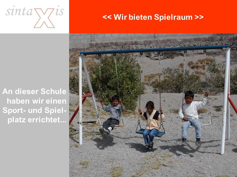 > An dieser Schule haben wir einen Sport- und Spiel- platz errichtet...