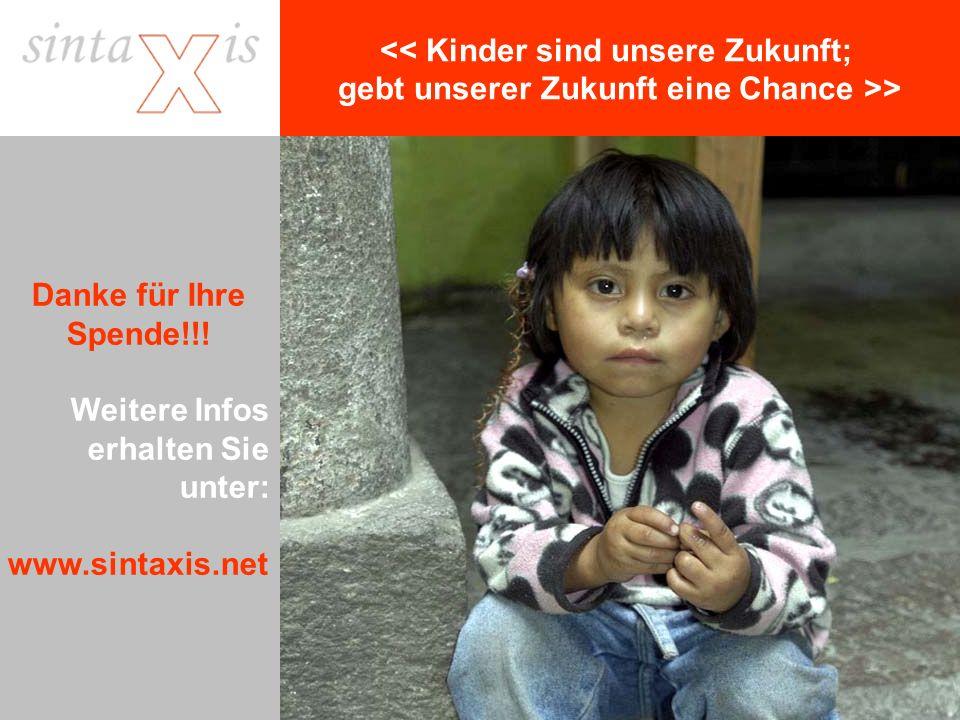 << Kinder sind unsere Zukunft; gebt unserer Zukunft eine Chance >> Danke für Ihre Spende!!.