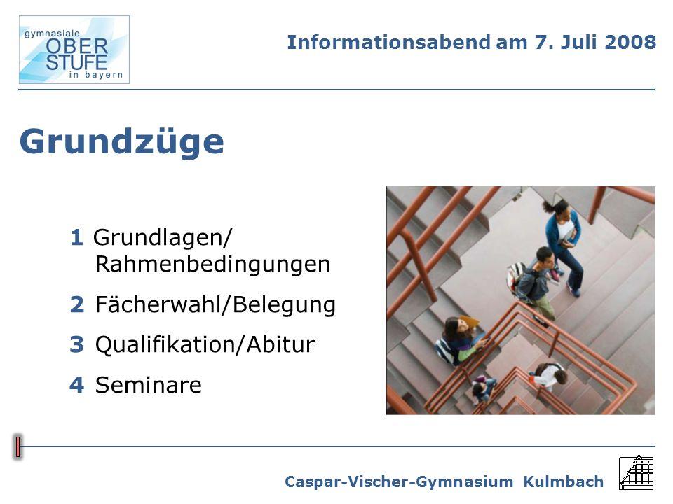 Caspar-Vischer-Gymnasium Kulmbach Grundzüge 1 Grundlagen/ Rahmenbedingungen 2Fächerwahl/Belegung 3Qualifikation/Abitur 4Seminare Informationsabend am