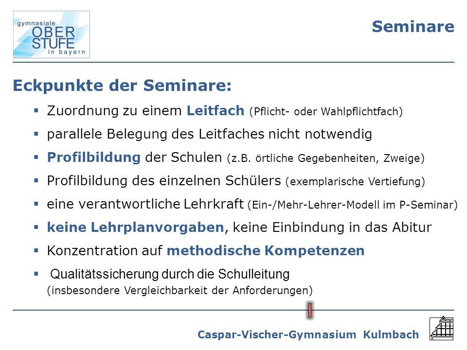 Caspar-Vischer-Gymnasium Kulmbach Seminare Eckpunkte der Seminare: Zuordnung zu einem Leitfach (Pflicht- oder Wahlpflichtfach) parallele Belegung des