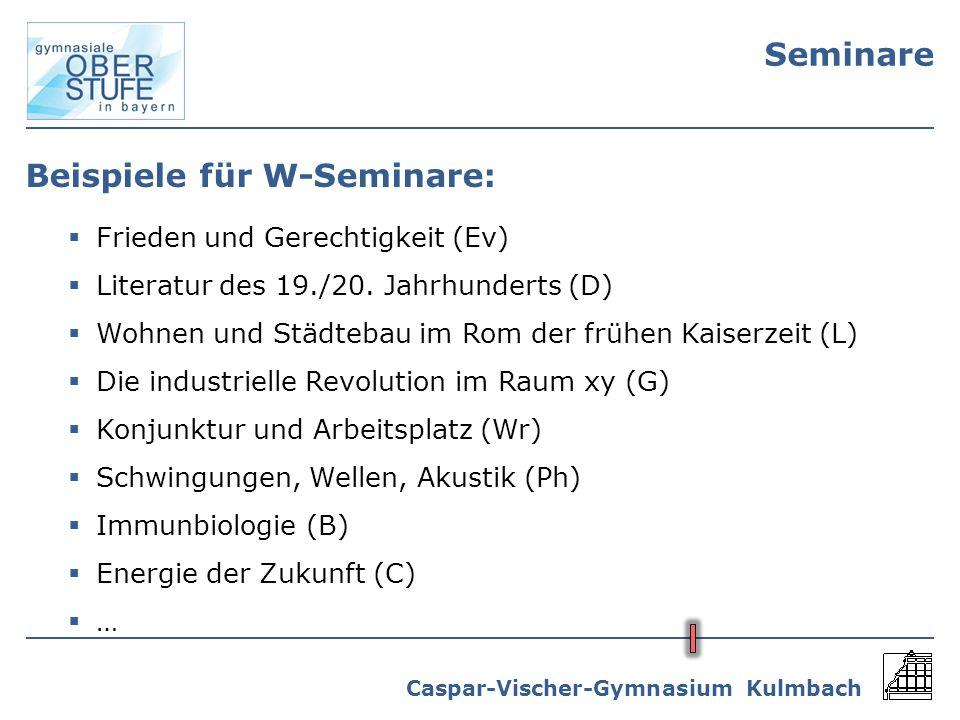 Caspar-Vischer-Gymnasium Kulmbach Seminare Beispiele für W-Seminare: Frieden und Gerechtigkeit (Ev) Literatur des 19./20. Jahrhunderts (D) Wohnen und
