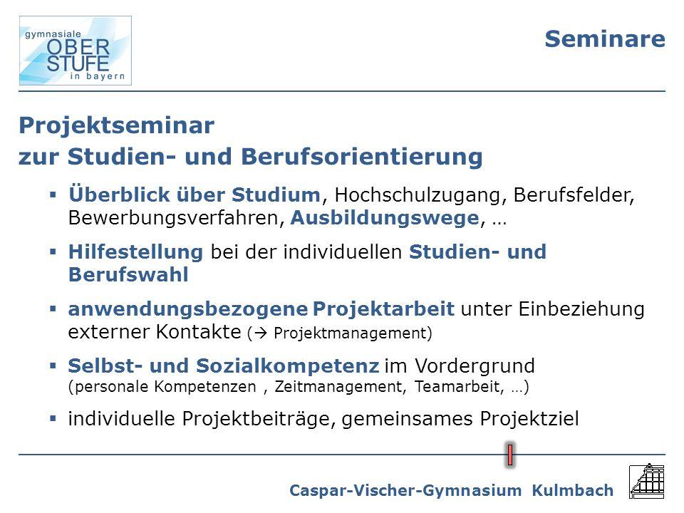 Caspar-Vischer-Gymnasium Kulmbach Seminare Projektseminar zur Studien- und Berufsorientierung Überblick über Studium, Hochschulzugang, Berufsfelder, B