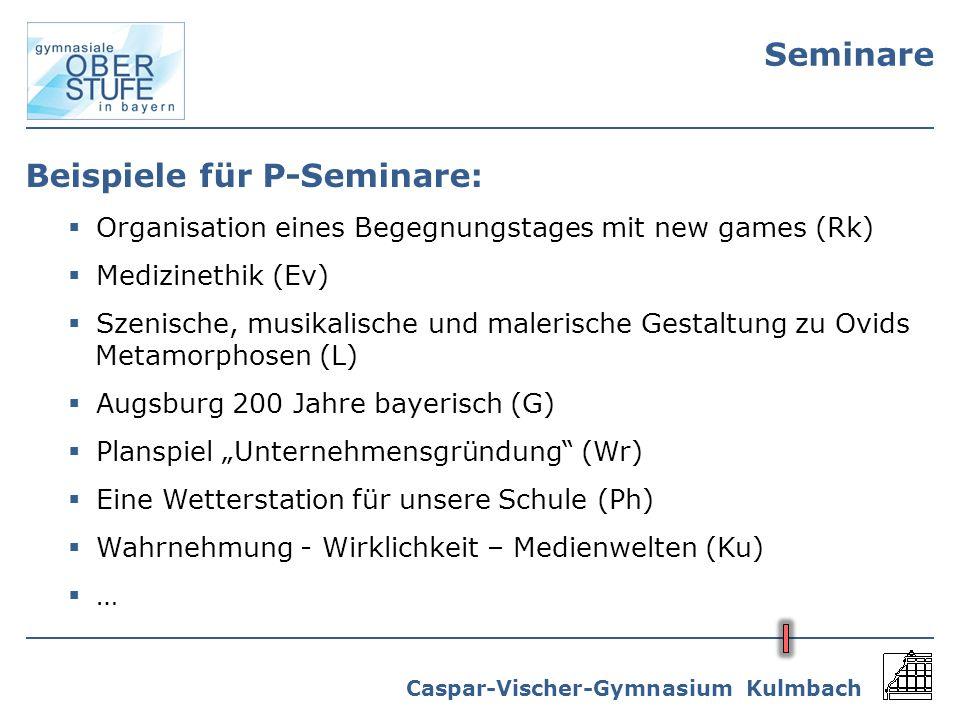 Caspar-Vischer-Gymnasium Kulmbach Seminare Beispiele für P-Seminare: Organisation eines Begegnungstages mit new games (Rk) Medizinethik (Ev) Szenische