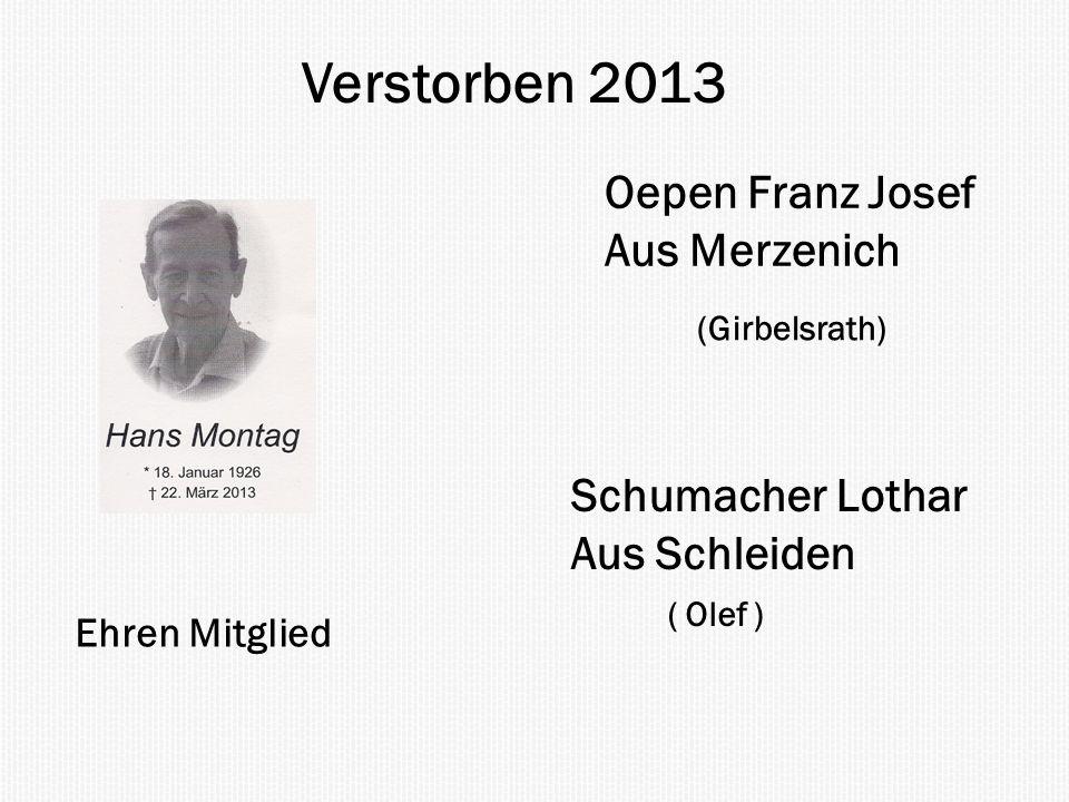 Ehren Mitglied Verstorben 2013 Oepen Franz Josef Aus Merzenich (Girbelsrath) Schumacher Lothar Aus Schleiden ( Olef )