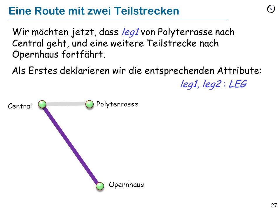 27 Eine Route mit zwei Teilstrecken Wir möchten jetzt, dass leg1 von Polyterrasse nach Central geht, und eine weitere Teilstrecke nach Opernhaus fortfährt.