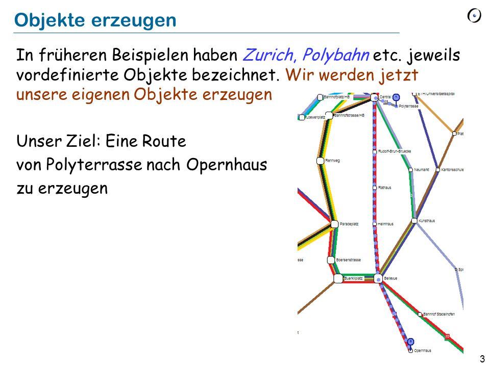 3 Objekte erzeugen In früheren Beispielen haben Zurich, Polybahn etc.