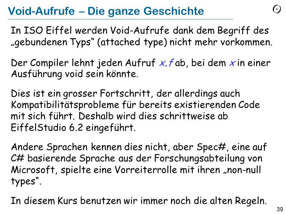 39 Void-Aufrufe – Die ganze Geschichte In ISO Eiffel werden Void-Aufrufe dank dem Begriff des gebundenen Typs (attached type) nicht mehr vorkommen.