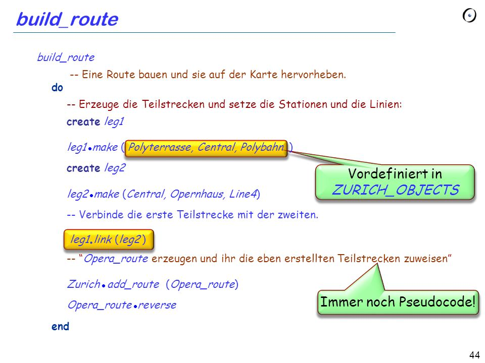 44 build_route Vordefiniert in ZURICH_OBJECTS Immer noch Pseudocode.