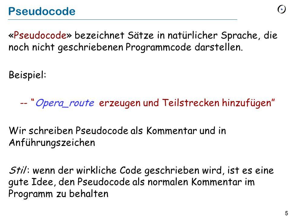 5 «Pseudocode» bezeichnet Sätze in natürlicher Sprache, die noch nicht geschriebenen Programmcode darstellen.