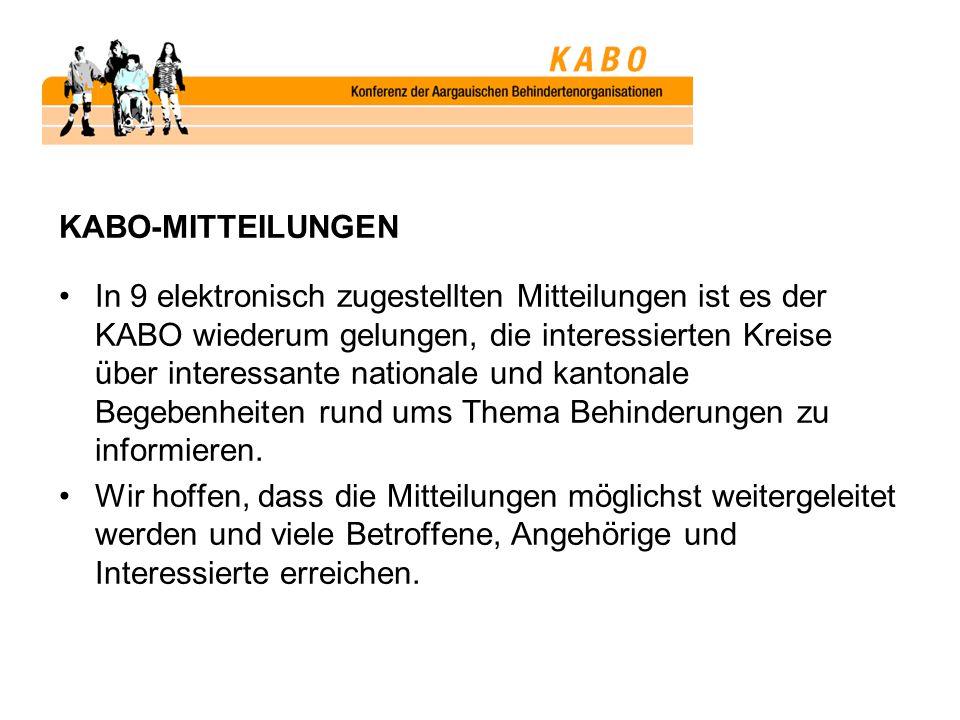 KABO-MITTEILUNGEN In 9 elektronisch zugestellten Mitteilungen ist es der KABO wiederum gelungen, die interessierten Kreise über interessante nationale und kantonale Begebenheiten rund ums Thema Behinderungen zu informieren.