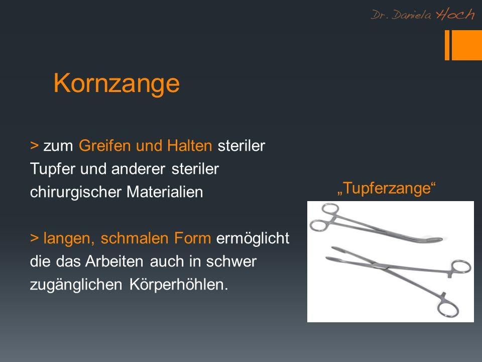Kornzange > zum Greifen und Halten steriler Tupfer und anderer steriler chirurgischer Materialien > langen, schmalen Form ermöglicht die das Arbeiten