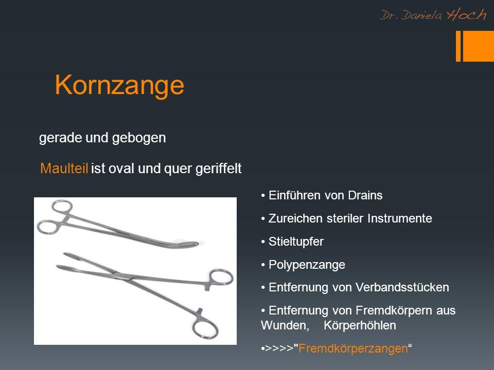 Kornzange Einführen von Drains Zureichen steriler Instrumente Stieltupfer Polypenzange Entfernung von Verbandsstücken Entfernung von Fremdkörpern aus