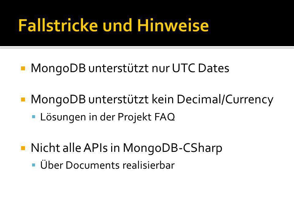MongoDB unterstützt nur UTC Dates MongoDB unterstützt kein Decimal/Currency Lösungen in der Projekt FAQ Nicht alle APIs in MongoDB-CSharp Über Documen