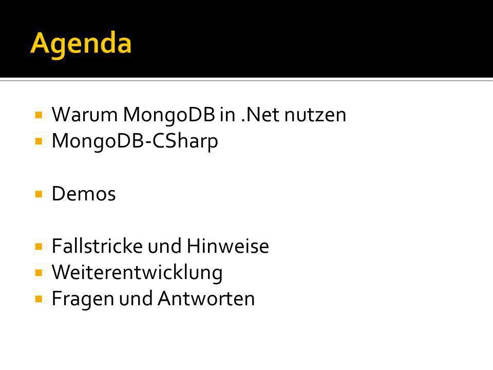 Warum MongoDB in.Net nutzen MongoDB-CSharp Demos Fallstricke und Hinweise Weiterentwicklung Fragen und Antworten