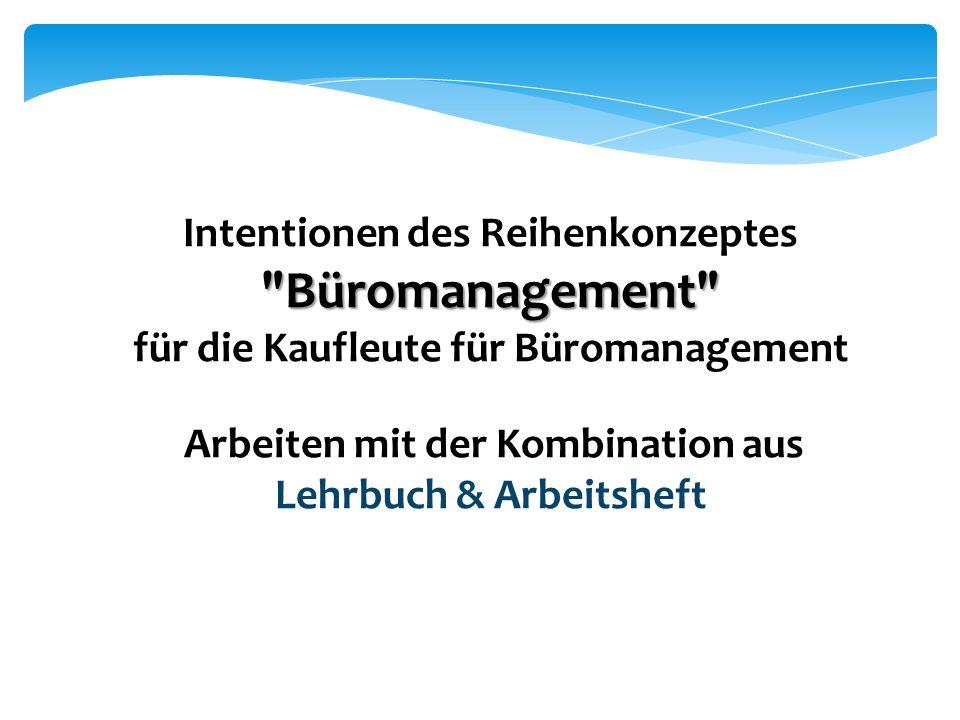 Büromanagement Kaufmann/Kauffrau für Büromanagement Aufbau der Arbeitshefte Aufbau der Bücher Besonderheiten der Buchreihe Grundlagen => neuer Lehrplan