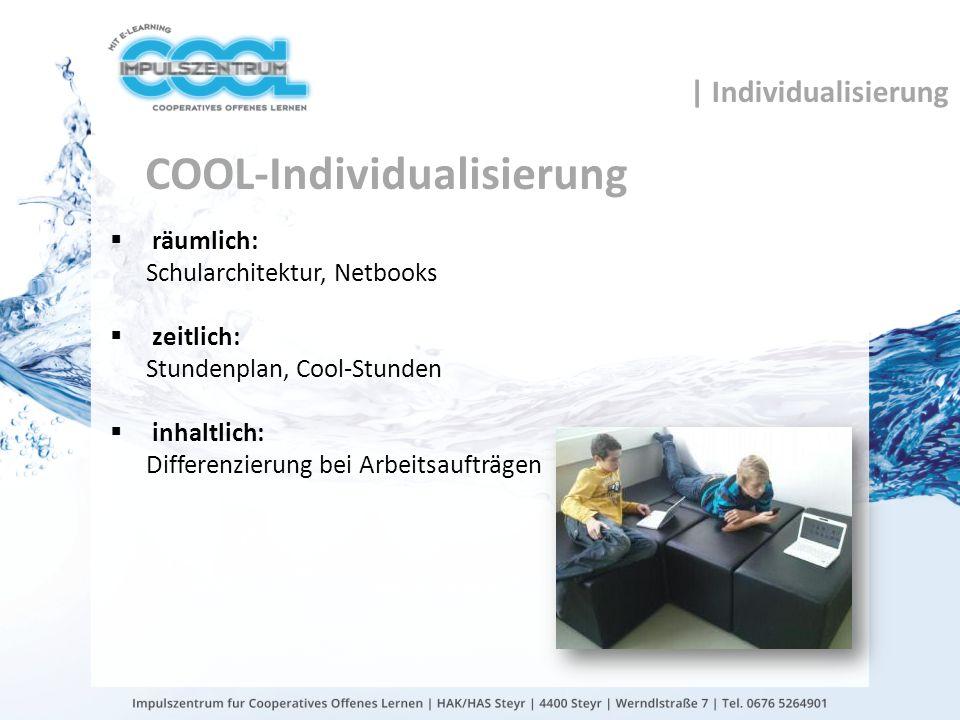 COOL-Individualisierung räumlich: Schularchitektur, Netbooks zeitlich: Stundenplan, Cool-Stunden inhaltlich: Differenzierung bei Arbeitsaufträgen | In