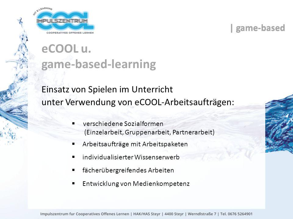 eCOOL u. game-based-learning Einsatz von Spielen im Unterricht unter Verwendung von eCOOL-Arbeitsaufträgen: verschiedene Sozialformen (Einzelarbeit, G