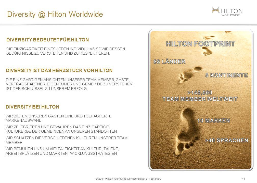 © 2011 Hilton Worldwide Confidential and Proprietary Diversity @ Hilton Worldwide 11 DIVERSITY BEDEUTET FÜR HILTON DIE EINZIGARTIKEIT EINES JEDEN INDI