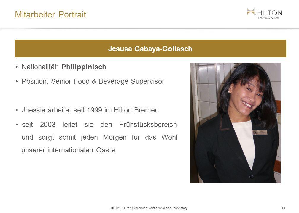 © 2011 Hilton Worldwide Confidential and Proprietary Nationalität: Philippinisch Position: Senior Food & Beverage Supervisor Jhessie arbeitet seit 199