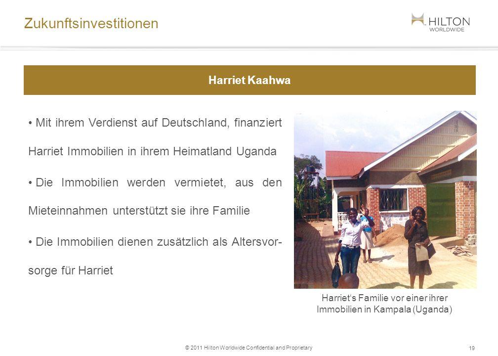 © 2011 Hilton Worldwide Confidential and Proprietary Mit ihrem Verdienst auf Deutschland, finanziert Harriet Immobilien in ihrem Heimatland Uganda Die