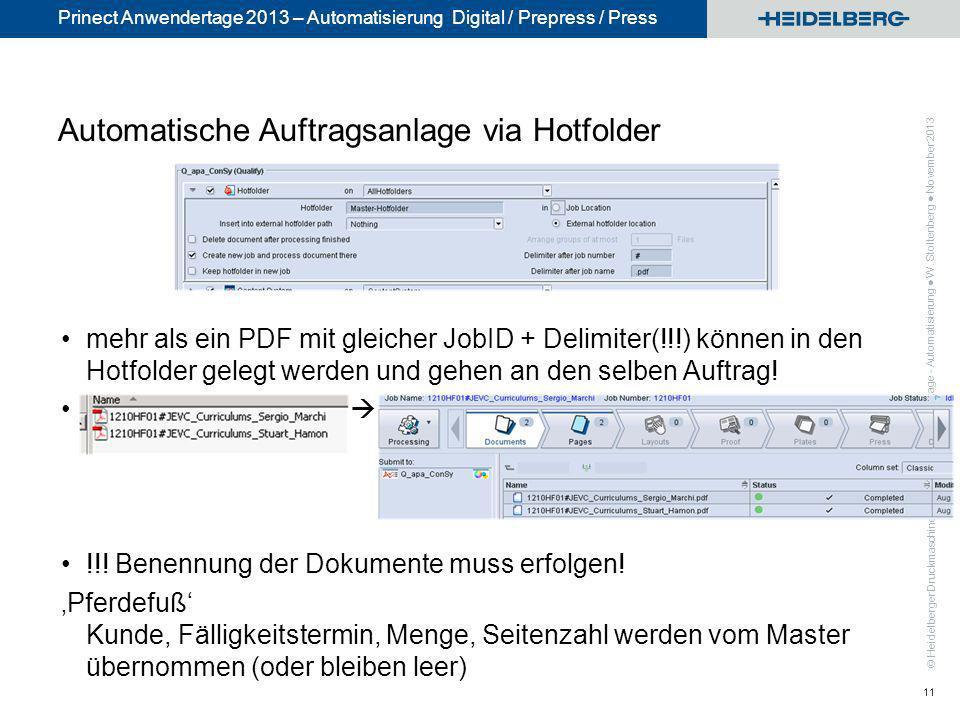© Heidelberger Druckmaschinen AG Prinect Anwendertage 2013 – Automatisierung Digital / Prepress / Press Automatische Auftragsanlage via Hotfolder mehr