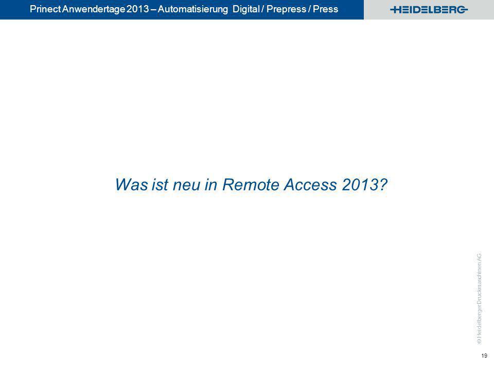 © Heidelberger Druckmaschinen AG Prinect Anwendertage 2013 – Automatisierung Digital / Prepress / Press 19 Was ist neu in Remote Access 2013?