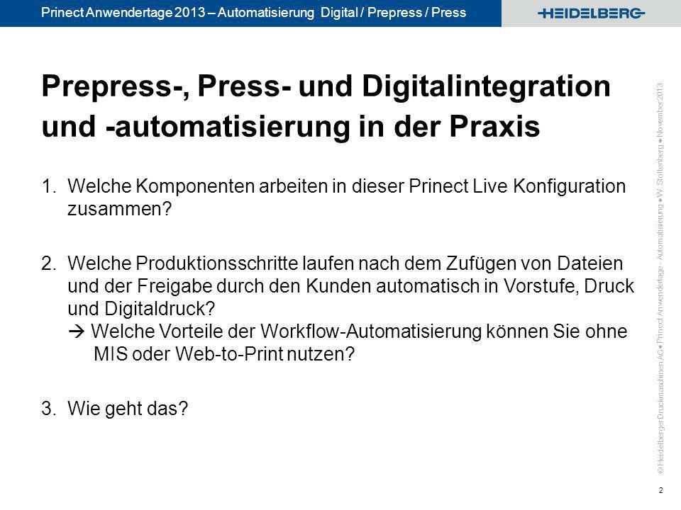 © Heidelberger Druckmaschinen AG Prinect Anwendertage 2013 – Automatisierung Digital / Prepress / Press Prepress-, Press- und Digitalintegration und -