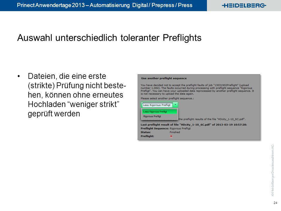 © Heidelberger Druckmaschinen AG Prinect Anwendertage 2013 – Automatisierung Digital / Prepress / Press Auswahl unterschiedlich toleranter Preflights