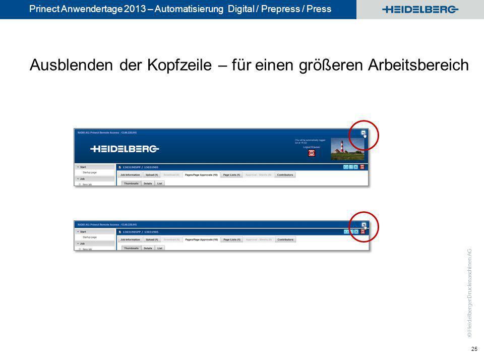 © Heidelberger Druckmaschinen AG Prinect Anwendertage 2013 – Automatisierung Digital / Prepress / Press Ausblenden der Kopfzeile – für einen größeren