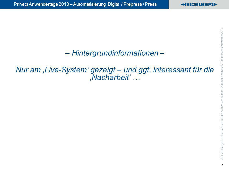 © Heidelberger Druckmaschinen AG Prinect Anwendertage 2013 – Automatisierung Digital / Prepress / Press – Hintergrundinformationen – Nur am Live-Syste