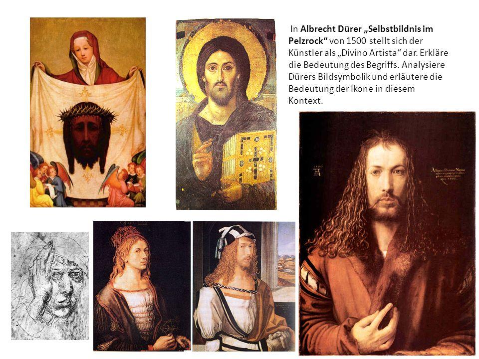 In Albrecht Dürer Selbstbildnis im Pelzrock von 1500 stellt sich der Künstler als Divino Artista dar. Erkläre die Bedeutung des Begriffs. Analysiere D