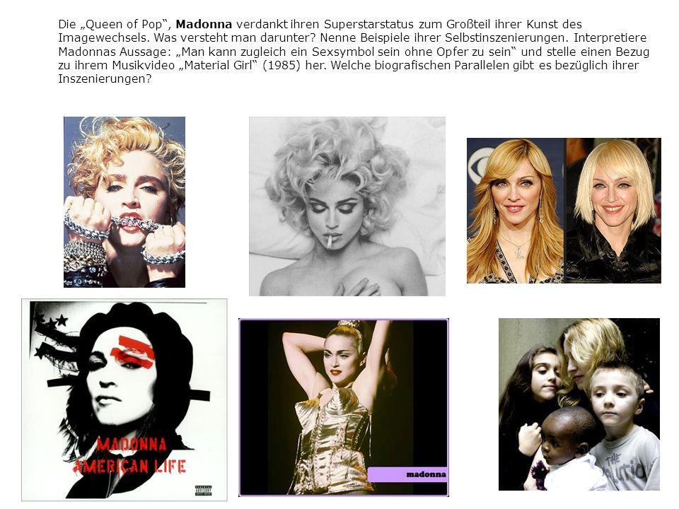 Die Queen of Pop, Madonna verdankt ihren Superstarstatus zum Großteil ihrer Kunst des Imagewechsels. Was versteht man darunter? Nenne Beispiele ihrer